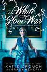 The White Glove War by Katie Crouch