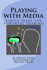 Playing with Media by Wesley Fryer