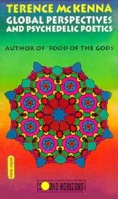 Global Perspectives and Psychedelic Poetics by Terence McKenna