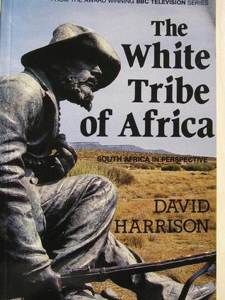 The White Tribe of Africa: South Africa in Perspective