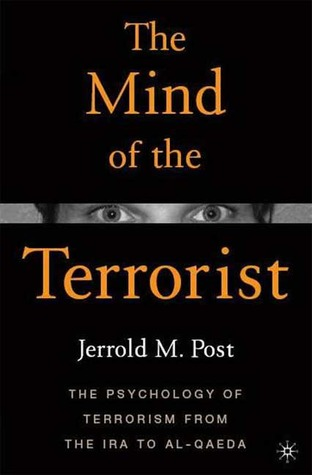 The Mind of the Terrorist by Jerrold M. Post