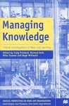 Managing Knowledge: Critical Investigations of Work and Learning