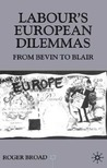 Labour's European Dilemmas Since 1945: From Bevin to Blair