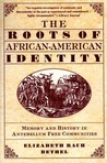 The Roots of African-American Identity: Memory and History in Antebellum Free Communities