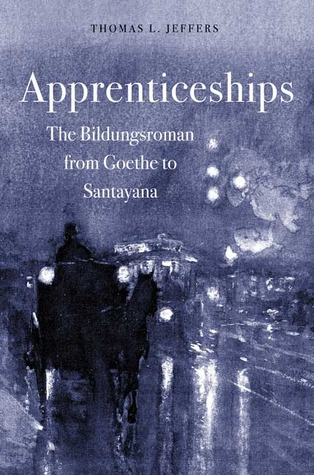 Apprenticeships: The Bildungsroman from Goethe to Santayana