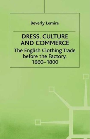 Dress, Culture and Commerce by Beverly Lemire