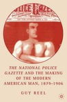 The National Police Gazette and the Making of the Modern American Man, 1879-1906