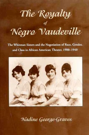 The Royalty of Negro Vaudeville: The Whitman Sisters and the Negotiation of Race, Gender and Class in African American Theater 1900-1940