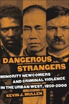 Dangerous Strangers: Minority Newcomers and Criminal Violence in the Urban West, 1850-2000
