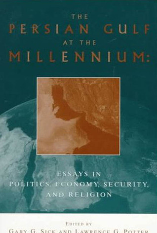 The Persian Gulf At the Millennium: Essays in Politics, Economy, Security, and Religion
