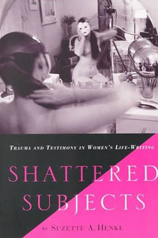 Shattered Subjects: Trauma and Testimony in Women