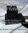The Splendor of Tefillin: Insights into the Mitzvah of Tefillin from the Writings of Rabbi Abraham Isaac Kook