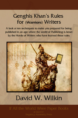 Genghis Khan's Rules for (Warriors) Writers by D.W. Wilkin
