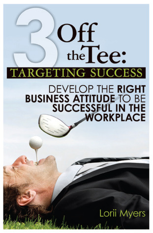Targeting Success, Develop the Right Business Attitude to be Successful in the Workplace 3 Off the Tee 1