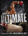 Ultimate: The Complete Guide to UFC and Mixed Martial Arts