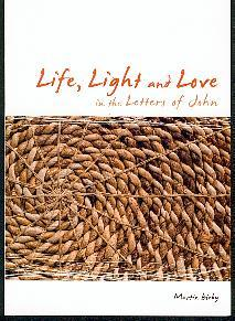 Life, Light and Love in the Letters of John by Martin Bleby