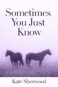 Sometimes You Just Know by Kate Sherwood