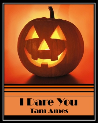 I Dare You by Tam Ames