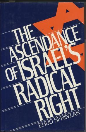 The Ascendance of Israel's Radical Right by Ehud Sprinzak