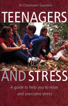 Teenagers and Stress: A Guide to Help You to Relax and Overcome Stress