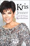 Kris Jenner . . . And All Things Kardashian by Kris Jenner