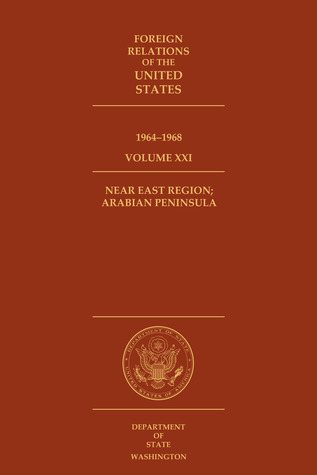 Foreign Relations of the United States, 1964–1968, Volume XXI, Near East Region; Arabian Peninsula