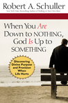 When You Are Down to Nothing, God Is Up to Something: Discovering Divine Purpose and Provision When Life Hurts