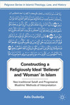 "Constructing a Religiously Ideal ""Believer"" and ""Woman"" in Islam: Neo-traditional Salafi and Progressive Muslims' Methods of Interpretation"
