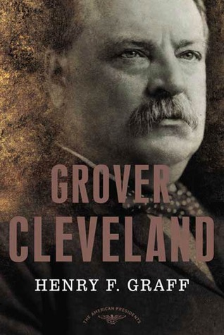 Grover Cleveland: The American Presidents Series: The 22nd and 24th President, 1885-1889 and 1893-1897