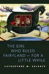 The Girl Who Ruled Fairyland — For a Little While (Fairyland, #0.5)