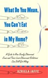 What Do You Mean, You Can't Eat in My Home?: A Guide to How Newly Observant Jews and Their Less Observant Relatives Can Still Get Along