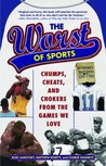 The Worst of Sports: Chumps, Cheats, and Chokers from the Games We Love