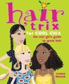 Hair Trix for Cool Chix: The Real Girl's Guide to Great Hair