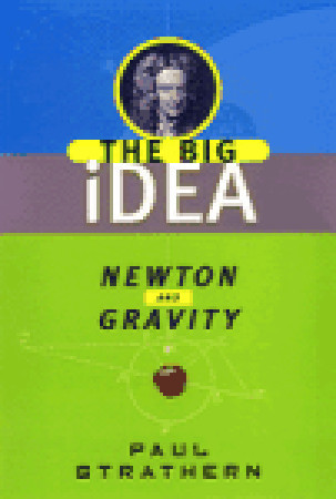 Newton and Gravity (The Big Idea: Scientists Who Changed the World)