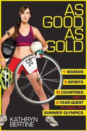 As Good As Gold: 1 Woman, 9 Sports, 10 Countries and a a 2-Year Quest to Make the Summer Olympics