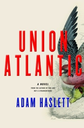 Union Atlantic by Adam Haslett
