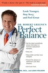 Dr. Robert Greene's Perfect Balance: Look Younger, Stay Sexy, and Feel Great