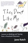 They Don't Like Me: Lessons on Bullying and Teasing from a Preschool Classroom