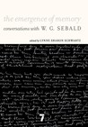The Emergence of Memory: Conversations With W. G. Sebald