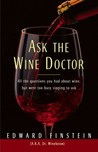 Ask the Wine Doctor: All the Questions You Had About Wine but Were Too Busy Sipping to Ask