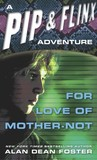 For Love of Mother-Not (Pip &amp; Flinx Adventures, #0)