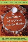 Confections of a Closet Master Baker by Gesine Bullock-Prado