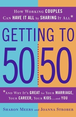 Getting to 50/50: How Working Couples Can Have It All by Sharing It All