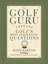 The Golf Guru: Answers to Golf's Most Perplexing Questions