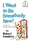 I Want to Be Somebody New! (Beginner Books by Robert Lopshire