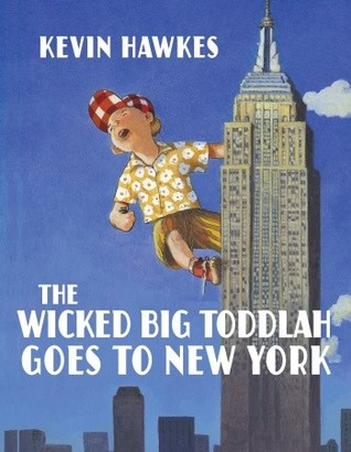The Wicked Big Toddlah Goes To New York by Kevin Hawkes