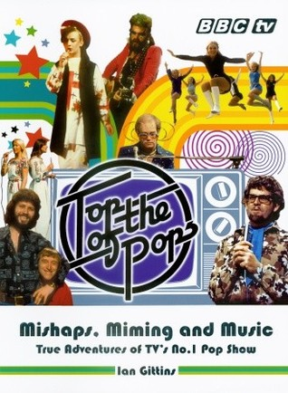 Top of the Pops: Mishaps, Miming, and Music: True Adventures of TV