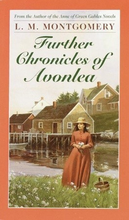 Further Chronicles of Avonlea by L.M. Montgomery