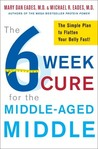 The 6-Week Cure for the Middle-Aged Middle: The Simple Plan to Flatten Your Belly Fast!