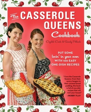 The Casserole Queens Cookbook by Crystal Cook